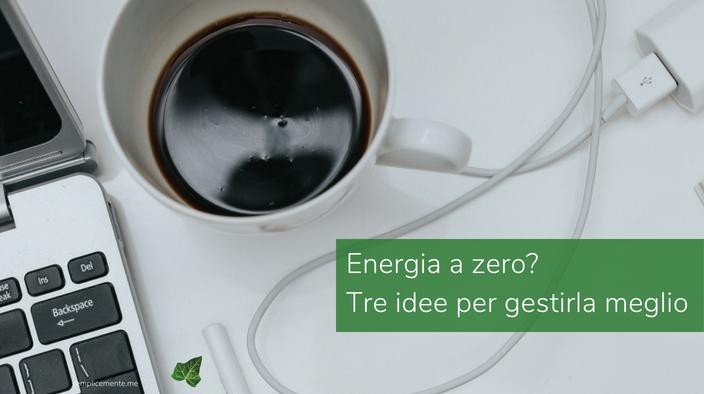 Energia a zero? Tre idee per gestirla meglio