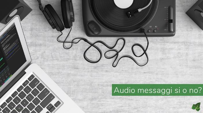 Audio messaggi sì o no?