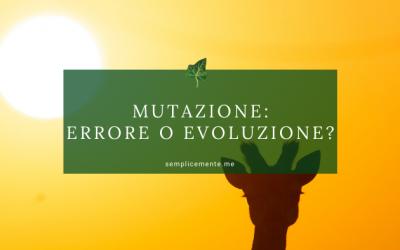 Mutazione, errore o evoluzione?