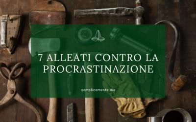 7 alleati contro la procrastinazione