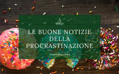 Le buone notizie della procrastinazione